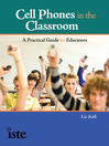 Cell Phones in the Classroom (eBook): A Practical Guide for Educators