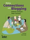 Making Connections with Blogging (eBook): Authentic Learning for Today's Classrooms