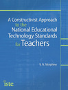 A Constructivist Approach to the National Educational Technology Standards for Teachers (eBook)
