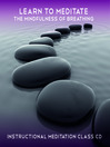Learn to Meditate The Mindfulness of Breathing (MP3): 2 X 35 minute guided audio meditation sessions.
