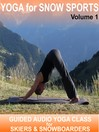 Yoga for Snow Sports Vol 1 (MP3): An instructional audio yoga class suitable for beginners to enhance your performance