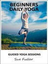 Beginners Daily Yoga (MP3): 5 X 15 minute yoga practices for daily use suitable for beginners.