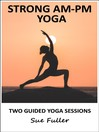 Strong AM - PM Yoga (MP3): Two Easy To Follow Yoga Classes