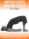Improvers AM - PM Yoga (MP3): 2 Easy To Follow Yoga Classes Suitable For Those Wishing To Progress From A Beginner Level