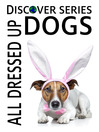 Dogs All Dressed Up (eBook): Dogs in Pirate Costumes, Fairy Costumes, Cheerleader Costumes and More