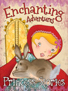 Enchanting Adventures (eBook): And Other Princess Stories