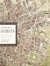 John Rocque's Dublin (eBook): A Guide to the Georgian City