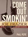 Come Out Smokin' (eBook): Joe Frazer - The Champ Nobody Knew
