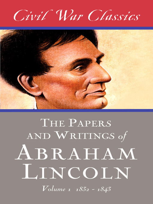 The Papers and Writings of Abraham Lincoln, Volume 1 (1832-1843) (eBook)