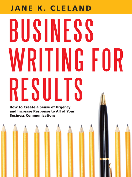 Business Writing for Results (eBook): How to Create a Sense of Urgency and Increase Response to All of Your Business Communications