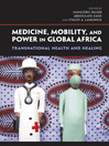 Medicine, Mobility, and Power in Global Africa (eBook): Transnational Health and Healing