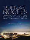 Buenas Noches, American Culture (eBook): Latina/o Aesthetics of Night