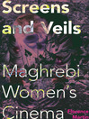 Screens and Veils (eBook): Maghrebi Women's Cinema