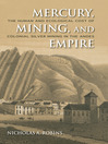 Mercury, Mining, and Empire (eBook): The Human and Ecological Cost of Colonial Silver Mining in the Andes