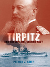 Tirpitz and the Imperial German Navy (eBook)