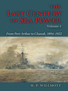 The Last Century of Sea Power, Volume 1 (eBook): From Port Arthur to Chanak, 1894-1922