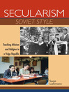 Secularism Soviet Style (eBook): Teaching Atheism and Religion in a Volga Republic