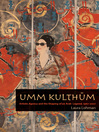Umm Kulthum (eBook): Artistic Agency and the Shaping of an Arab Legend, 1967-2007
