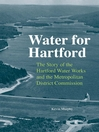Water for Hartford (eBook): The Story of the Hartford Water Works and the Metropolitan District Commission