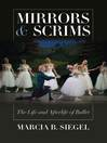 Mirrors and Scrims (eBook): The Life and Afterlife of Ballet