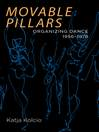 Movable Pillars (eBook): Organizing Dance, 1956-1978