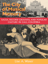 The City of Musical Memory (eBook): Salsa, Record Grooves and Popular Culture in Cali, Colombia