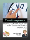 Time Management (eBook): How to Control Your Day in an Uncontrollable Workplace