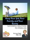Keep Your Job, Your Family, and Your Sanity (eBook): Successful Solutions to Stress Less