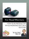 For Road Warriors (eBook): How to be Productive While Working out of a Suitcase