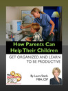 How Parents Can Help Their Children (eBook): Get Organized and Learn to Be Productive