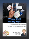 Where Did I Put My Keys (eBook): Six Essential Skills for a Stellar Memory