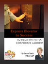 Express Elevator to Success (eBook): To Heck with That Corporate Ladder