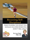 Becoming Self-Disciplined (eBook): Make Yourself Do What You Should Do, Even When You Don't Feel Like It