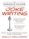 The Serious Guide to Joke Writing (eBook): How to Say Something Funny About Anything