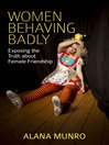 Women Behaving Badly (eBook): Exposing the Truth About Female Friendship