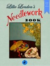 Lillie London's Needlework Book (eBook): 88 Embroidery Projects and 12 Lessons in Embroidery Stitches