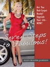 Seven Steps to Fabulous! (eBook): Are You Red-Carpet Ready? Upgrade Your Life – Now!