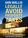 Legally Avoid Property Taxes (eBook): 51 Top Tips to Save Property Taxes and Increase Your Wealth