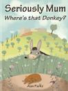 Seriously Mum, Where's that Donkey? (eBook)