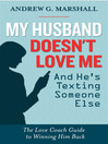 My Husband Doesn't Love Me and He's Texting Someone Else (eBook): The Love Coach Guide to Winning Him Back