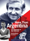 More Than Argentina (eBook): The Biography of Ally MacLeod