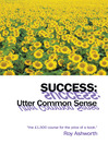Success (eBook): Utter Common Sense; Thinking Through and Successfully Communicating Watertight Plans