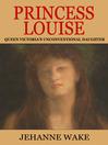 Princess Louise (eBook): Queen Victoria's Unconventional Daughter