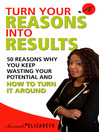 Turn Your Reasons into Results (eBook): 50 Reasons Why You Keep Wasting Your Potential and How to Turn It Around