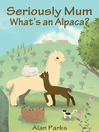 Seriously Mum, What's an Alpaca? (eBook)