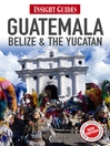 Insight Guides: Guatemala, Belize and The Yucatán (eBook)