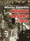 Krvavi Vaskrs 1944 (eBook)