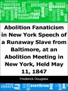 Abolition Fanaticism in New York (eBook): Speech of a Runaway Slave from Baltimore, at an Abolition Meeting in New York, Held May 11, 1847