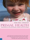 Primal Health (eBook): Understanding the Critical Period Between Conception and First Birthday