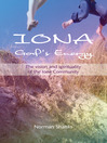 Iona: God's Energy (eBook): The Vision and Spirituality of the Iona Community